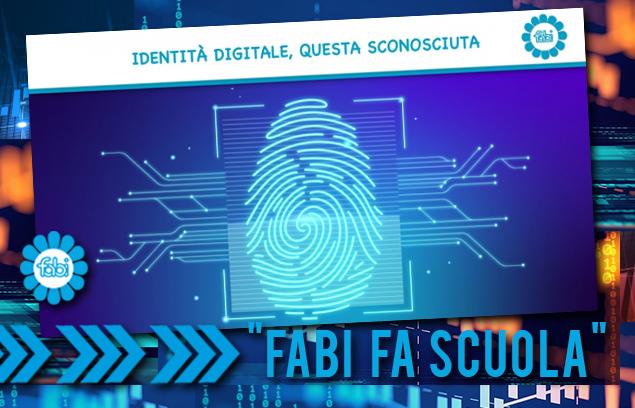 """""""FABI FA SCUOLA"""": IDENTITÀ DIGITALE, QUESTA SCONOSCIUTA"""